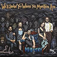 We'll Show You Where the Monsters Are [Explicit]