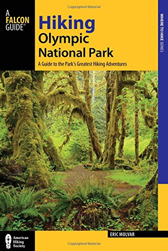 Hiking Olympic National Park: A Guide to the Park's Greatest Hiking Adventures (Where to Hike) - Glacier National Park, Backpacking