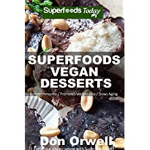 Superfoods Vegan Desserts: Over 30 Vegan Quick & Easy Gluten Free Low Cholesterol Whole Foods Recipes full of Antioxidants & Phytochemicals (Superfoods Today Book 19) (English Edition)
