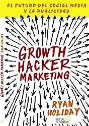 Growth Hacker Marketing: El Futuro Del Social Media Y La Publicidad / the Future of Social Media and Advertising (Spanish Edition) by Ryan Holiday (2014-06-30)
