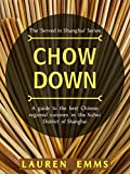 Chow Down: A guide to the best Chinese regional cuisines in the Xuhui District of Shanghai (Served In Shanghai Book 2)