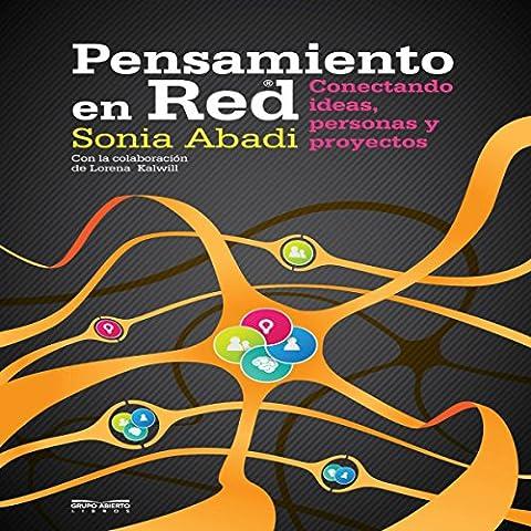 Pensamiento en Red [Network Thinking]: Conectando ideas, personas y proyectos [Connecting Ideas, People and Projects]