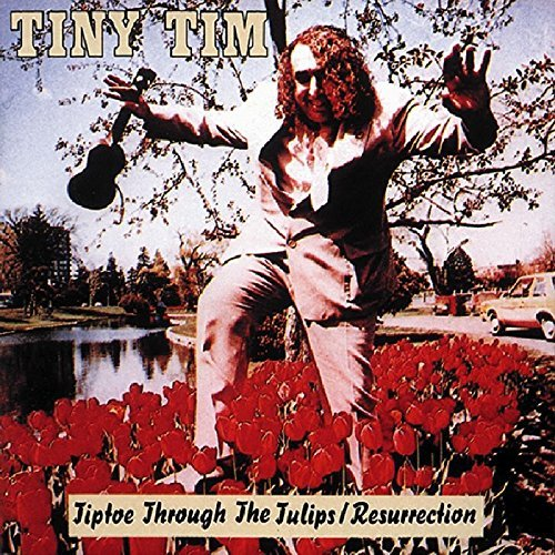 Tiptoe Through The Tulips / Resurrection by Tiny Tim