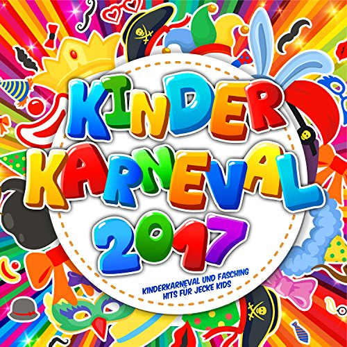 Kinder Karneval 2017 - Kinderkarneval und Fasching Hits für jecke Kids (Kinder Für Karneval)