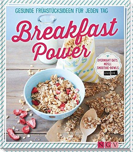 Image of Breakfast Power: Gesunde Frühstücksideen für jeden Tag - Overnight Oats, Müsli, Smoothie-Bowls und Co.