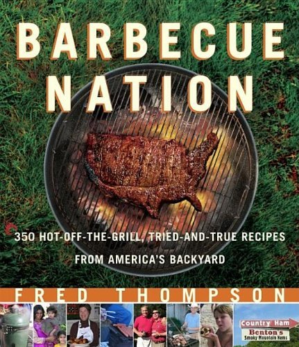 Barbecue Nation: 350 Hot-off-the-grill, Tried and True Recipes from America's Backyard by Fred Thompson (1-Jul-2007) Paperback
