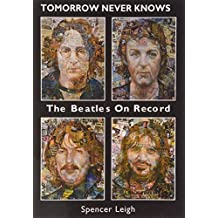 Tomorrow Never Knows: The Beatles on Record by Spencer Leigh (2010-08-23)