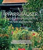 Pfarrhäuser und Pfarrgärten in Mecklenburg: Eine impressionistische Reise zu vergessenen Kulturdenkmälern - Michael Priebe, Christiane Schadewaldt