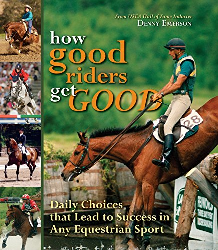 How Good Riders Get Good: Daily Choices That Lead to Success in Any Equestrian Sport (English Edition)