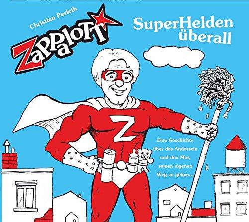 ZaPPaloTT - SuperHelden überall: Eine Geschichte über das Anderssein und den Mut, seinen eigenen Weg zu gehen. Ein Hörbuch, das Kinder stark macht