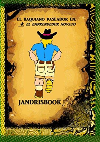 EL BAQUIANO PASEADOR EN:EL EMPRENDEDOR NOVATO.: EL EMPRENDEDOR NOVATO. (EL BAQUIANO PASEADOR. n 1)