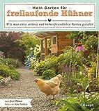 Mein Garten für freilaufende Hühner: Wie man einen schönen und hühnerfreundlichen Garten gestaltet