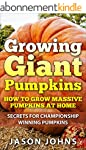 Growing Giant Pumpkins - How To Grow...