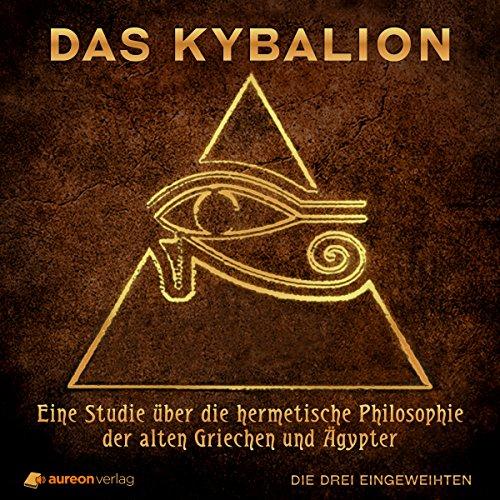 Das Kybalion: Eine Studie über die hermetische Philosophie der alten Griechen und Ägypter