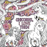 Unicorns, I Love Them: A Creative Colouring Book (Creative Colouring For Children)