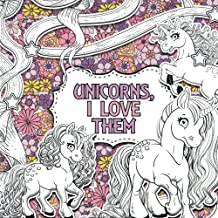 Unicorns, I Love Them: A Creative Colouring Book: Volume 1 (Creative Colouring For Children)