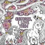 Unicorns, I Love Them: A Creative Colouring Book: Volume 1 (Creative Colouring For Ch...