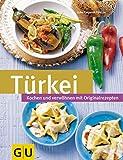 Türkei: Kochen und verwöhnen mit Orginalrezepten