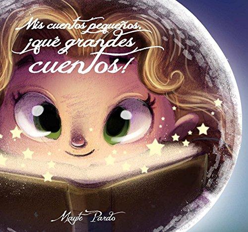 Mis cuentos pequeños, ¡qué grandes cuentos! por Mayte Pardo
