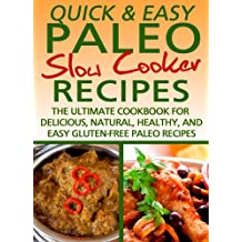 Paleo Slow Cooker Recipes: The Ultimate Cookbook for Delicious, Natural, Healthy, and Easy Gluten-Free Recipes (Quick and Easy Series) (English Edition)