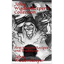 John Wisdomkeeper's Collection: First Nations Recipes and Traditions (English Edition)
