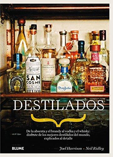 Destilados. De La Absenta Y El Brandy Al Vodka Y El Whisky por Joel Harrison