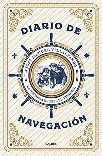 Diario de navegación: La historia de Pepe El Timonel por José Manuel Villalpando