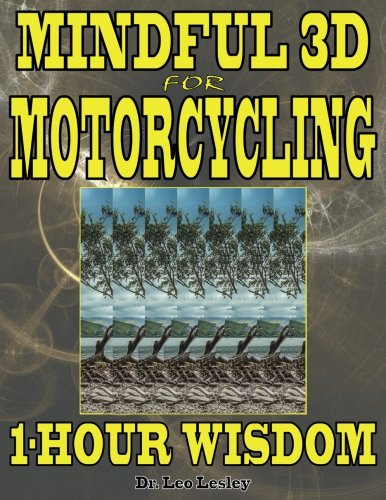 Mindful 3D for Motorcycling: 1-Hour Wisdom: Volume 1 por Dr. Leo Lesley