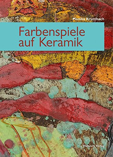 Farbenspiele auf Keramik: Neue Farben und Techniken