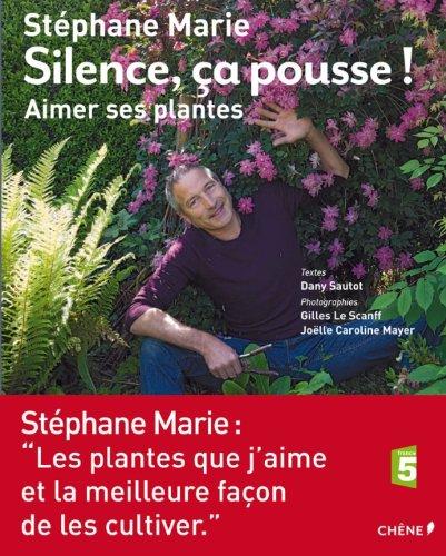 Silence, ça pousse ! Aimer ses plantes par Stéphane Marie