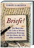 Briefe!: Ein Buch über die Liebe in Worten, wundersame Postwege und den Mann, der sich selbst verschickte von Simon Garfield