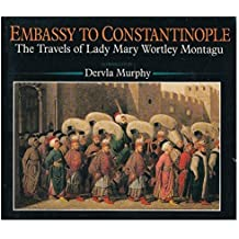 Embassy to Constantinople by Lady Mary Wortley Montagu (1988-07-21)