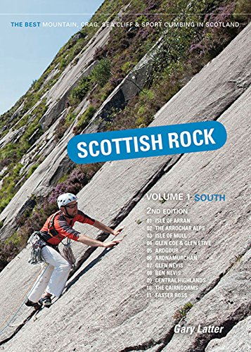 Scottish Rock: South Volume 1: The Best Mountain, Crag, Sea Cliff and Sport Climbing in Scotland por Gary Latter
