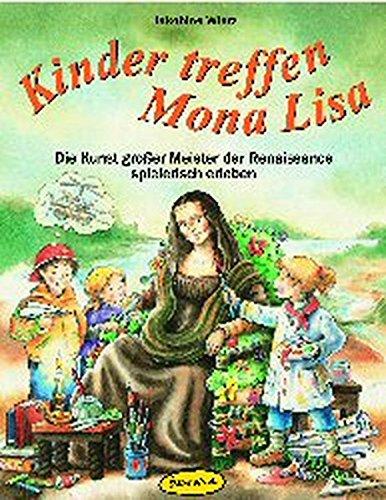 Kinder treffen Mona Lisa: Die Kunst grosser Meister der Renaissance spielerisch erleben (Praxisbücher für den pädagogischen Alltag)
