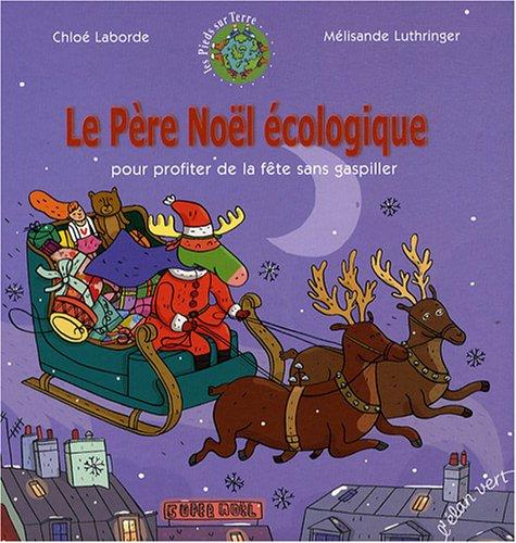 Le Père Noël écologique : Pour profiter de la fête sans gaspiller par Chloé Laborde, Mélisande Luthringer