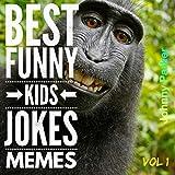Best Funny Kids Jokes Memes Volume 1: Clean Family Friendly Kids Jokes Memes for Children Ages 5-10