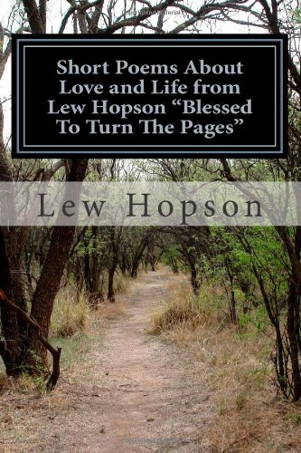 """Short Poems About Love and Life from Lew Hopson """"Blessed To Turn The Pages"""""""