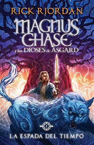 La Espada del Tiempo: Magnus Chase y Los Dioses de Asgard, Libro 1