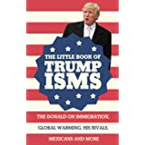 The Little Book of Trumpisms: The Donald on immigration, global warming, his rivals, Mexicans and more