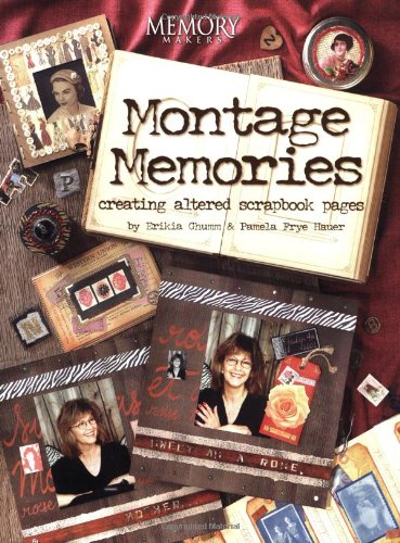 Montage Memories: Creating Altered Scrapbook Pages (Memory Makers) por Pamela Frye