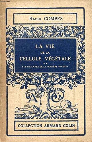 La vie de la cellule végétale - tome 2 - Les enclaves de la matière vivante - n° 109, section de biologie