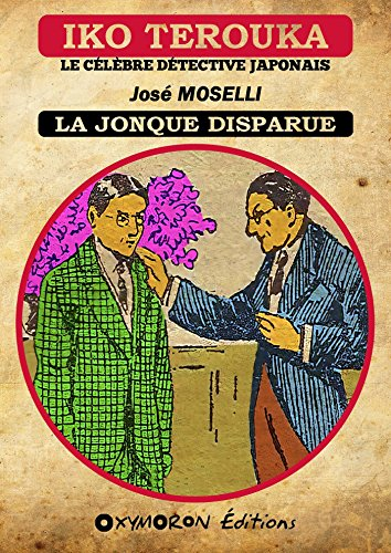 Iko Terouka - La jonque disparue (Iko Terouka, le célèbre détective japonais) par José Moselli