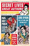 Secret Lives of Great Authors: What Your Teachers Never Told You About Famous Novelists, Poets, and Playwrights