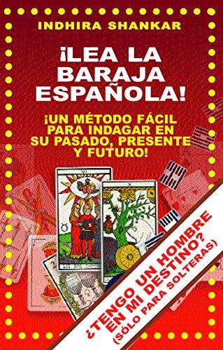 ¡LEA LA BARAJA ESPAÑOLA! ¡UN METODO FACIL PARA INDAGAR EN SU PASADO, PRESENTE Y FUTURO!: ¡APRENDA A TIRAR LA BARAJA ESPAÑOLA!   INCLUYE UNA SORPRESA:  ... EN MI DESTINO?