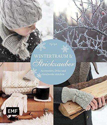 Wintertraum & Strickzauber: Accessoires, Deko und Geschenke stricken (Stricken Winter)