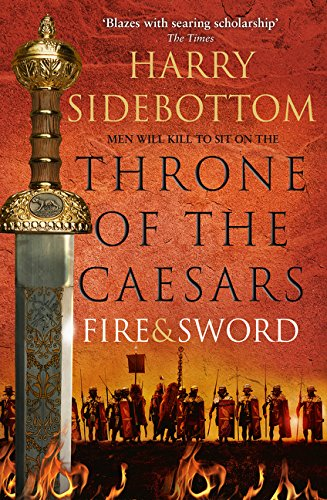 Throne Of The Caesars. Fire And Sword por Harry Sidebottom
