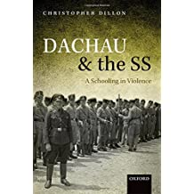 Dachau and the SS: A Schooling in Violence