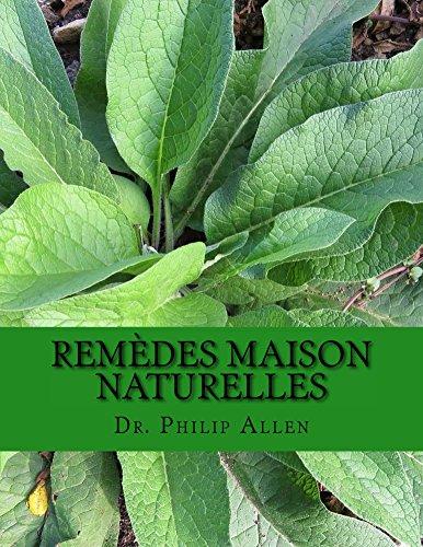 REMÈDES MAISON NATURELLES: L'ultime Livre de remèdes maison et de remèdes naturels pour un de A à Z de plus de soixante Conditions de santé communs. par Dr. Philip Allen