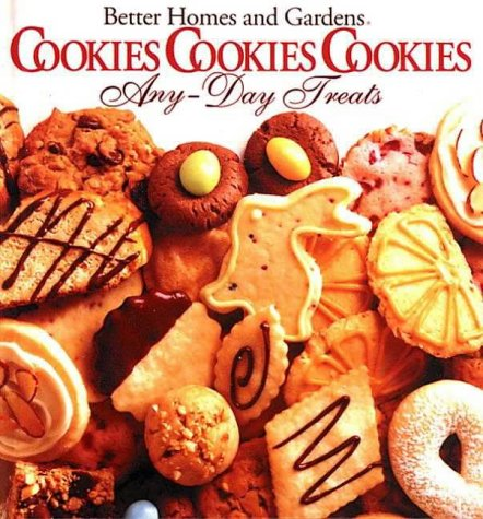 Better Homes and Gardens Cookies Cookies Cookies Any-Day Treats/Christmastime Treats (Gardens And Homes Cookies Better)