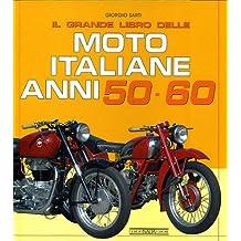 Il grande libro delle moto italiane anni 50-60. Ediz. illustrata